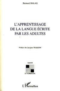 Bernard Balas - L'apprentissage de la langue écrite par les adultes.