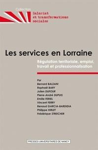 Bernard Balzani - Les services en Lorraine - Régulation territoriale, emploi, travail et professionnalisation.