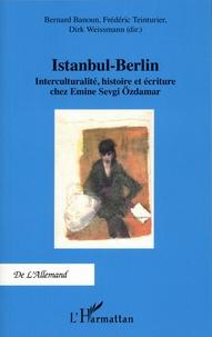 Bernard Banoun et Frédéric Teinturier - Istanbul-Berlin - Interculturalité, histoire et écriture chez Emine Sevgi Özdamar.