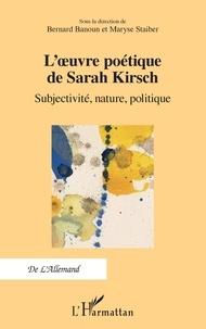 Bernard Banoun et Maryse Staiber - L'œuvre poétique de Sarah Kirsch - Subjectivité, nature, politique.