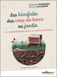 Bernard Baranger et Noëlle Allamand - Les bienfaits des vers de terre au jardin - De l'enrichissement du sol au lombricomposteur.