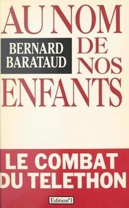 Bernard Barataud - Au nom de nos enfants.