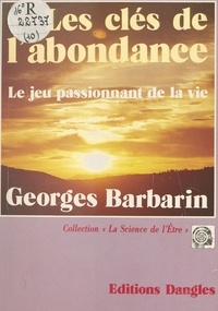 Bernard Barbarin - Les Clés de l'abondance - Le jeu passionnant de la vie.