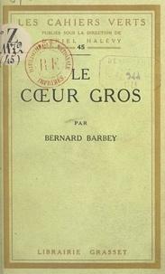 Bernard Barbey et Daniel Halévy - Le cœur gros.