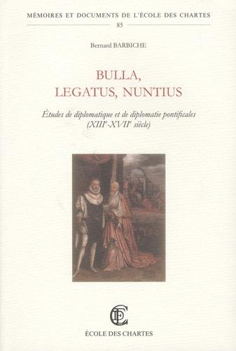 Bulla, Legatus, Nuntius. Etudes de diplomatique et de diplomatie pontificales (XIIIe-XVIIIe siècles)