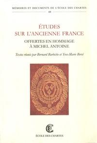 Bernard Barbiche et Yves-Marie Bercé - Etudes sur l'ancienne France - Offertes en hommage à Michel Antoine.