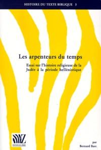 Bernard Barc - Les arpenteurs du temps - Essai sur l'histoire religieuse de la Judée à la période hellénistique.
