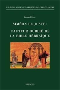 Bernard Barc - Siméon le Juste : l'auteur oublié de la Bible hébraïque.