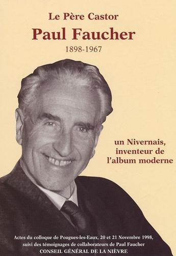 Bernard Bardin et Florence Noiville - Paul Faucher 1898-1967 - Un Nivernais inventeur de l'album moderne.