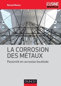 Bernard Baroux - La corrosion des métaux - Passivité et corrosion localisée.