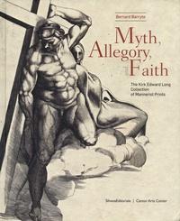 Bernard Barryte - Myth, Allegory, and Faith - The Kirk Edward Long Collection of Mannerist Prints.