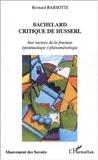 Bernard Barsotti - Bachelard critique de Husserl. - Aux racines de la fracture épistémologie / phénoménologie.