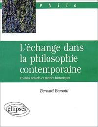 Bernard Barsotti - L'échange dans la philosophie contemporaine. - Thèmes actuels et racines historiques.