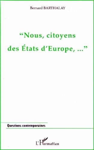 Bernard Barthalay - Nous, citoyens des états d'Europe.