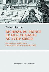 Bernard Barthet - Richesse du prince et bien commun au XVIIIe siècle - Economie et société dans les Mémoires de Trévoux (1701-1762).