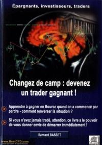 Bernard Basset - Changez de camp : devenez un trader gagnant.