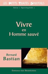 Bernard Bastian - Vivre en homme sauvé.