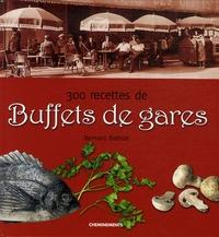 Bernard Bathiat - 300 recettes de Buffets de gares.