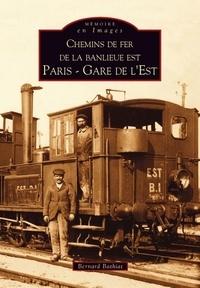 Bernard Bathiat - Chemins de fer de la banlieue Est Paris Gare de l'Est.