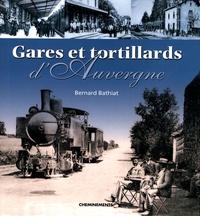 Bernard Bathiat - Gares et tortillards d'Auvergne.