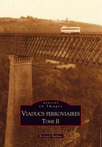 Bernard Bathiat - Viaducs ferroviaires - Tome 2.