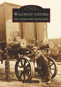 Bernard Bathiat - Wagons et voitures des compagnies françaises.
