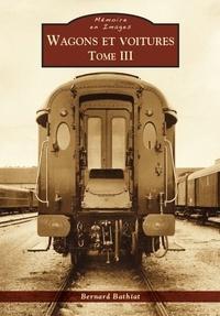 Bernard Bathiat - Wagons et voitures - Tome 3.