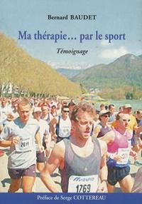 Bernard Baudet - Ma thérapie... par le sport.