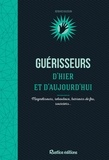 Bernard Baudoin - Guérisseurs d'hier et d'aujourd'hui - Magnétiseurs, rebouteux, barreurs de feu, sourciers..