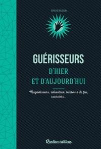 Bernard Baudoin - Guérisseurs d'hier et d'aujourd'hui - Magnétiseurs, rebouteux, barreurs de feu, sourciers….