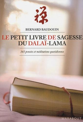 Bernard Baudoin - Le Petit Livre de Sagesse du Dalaï-Lama - 365 Pensées et méditations quotidiennes.