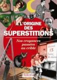 Bernard Baudouin et Anne Bernet - A l'origine des superstitions - Nos croyances passées au crible.
