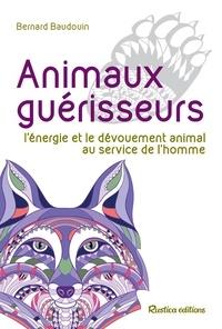 Bernard Baudouin - Animaux guérisseurs - L'énergie et le dévouement animal au service de l'homme.