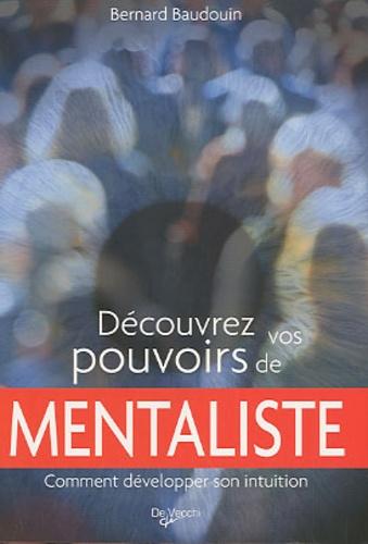 Bernard Baudouin - Découvrez vos pouvoirs de mentaliste.