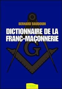 Bernard Baudouin - Dictionnaire de la franc-maçonnerie - Tout savoir sur la Franc-Maçonnerie au quotidien.
