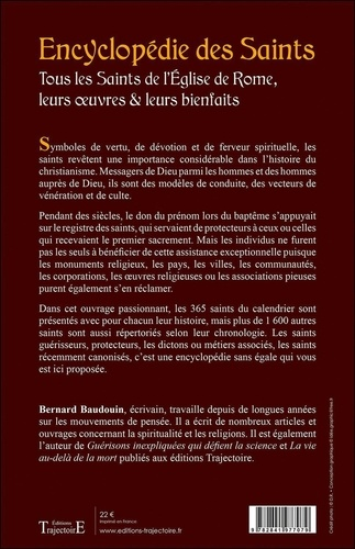 Encyclopédie des Saints. Tous les Saints de l'Eglise de Rome, leurs oeuvres & leurs bienfaits