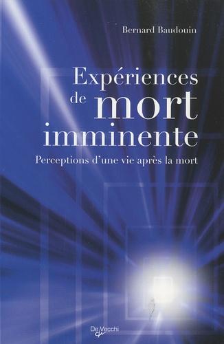 Bernard Baudouin - Expériences de mort imminente - Perceptions d'une vie après la mort.