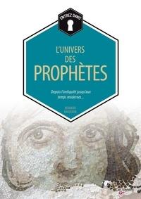 Bernard Baudouin - L'univers des prophètes - Depuis l'antiquité jusqu'aux temps modernes.