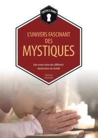 Bernard Baudouin - L'univers fascinant des mystiques - Une vision claire des différents mysticismes du monde.