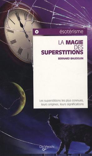 Bernard Baudouin - La magie des superstitions.