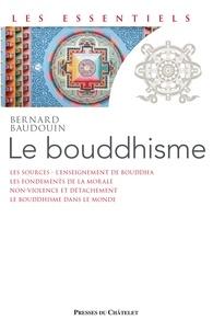 Bernard Baudouin - Le Bouddhisme - Une école de sagesse.