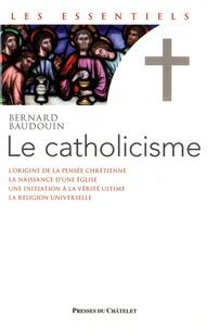 Bernard Baudouin - Le catholicisme - De la pensée chrétienne à la religion universelle.