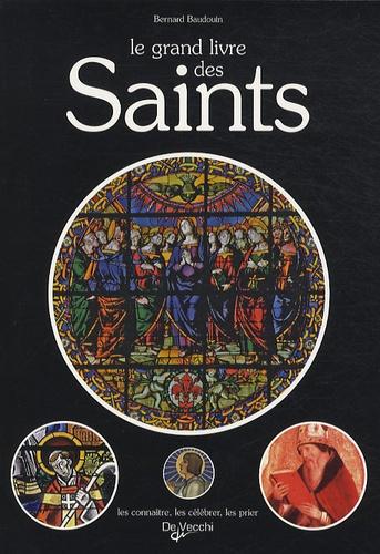Bernard Baudouin - Le grand livre des saints - Anthologie de la sainteté dans la chrétienté, Tous les saints de l'Eglise de Rome, leurs peuvres, leurs bienfaits.