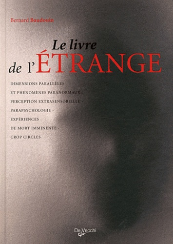 Bernard Baudouin - Le livre de l'étrange - Les phénomènes de perception, Parapsychologie et paranormal, Expériences de mort imminente (NDE), Crop Circles.