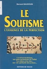 Bernard Baudouin - Le soufisme - L'exigence de la perfection.