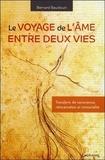 Bernard Baudouin - Le voyage de l'âme entre deux vies - Transferts de conscience, réincarnation et immortalité.