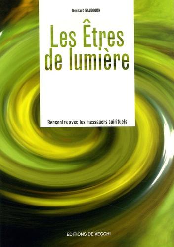 Bernard Baudouin - Les êtres de lumière - Rencontre avec les messagers spirituels.