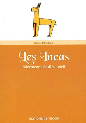 Bernard Baudouin - Les Incas - Les adorateurs du dieu soleil.
