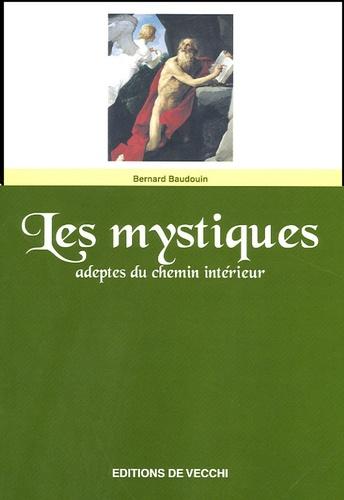 Bernard Baudouin - Les mystiques - Adeptes du chemin intérieur.