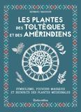 Bernard Baudouin - Les plantes des Toltèques et des Amérindiens - Symbolisme, pouvoir magiques et bienfaits des plantes médicinales.